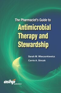 Cover The Pharmacist's Guide to Antimicrobial Therapy and Stewardship